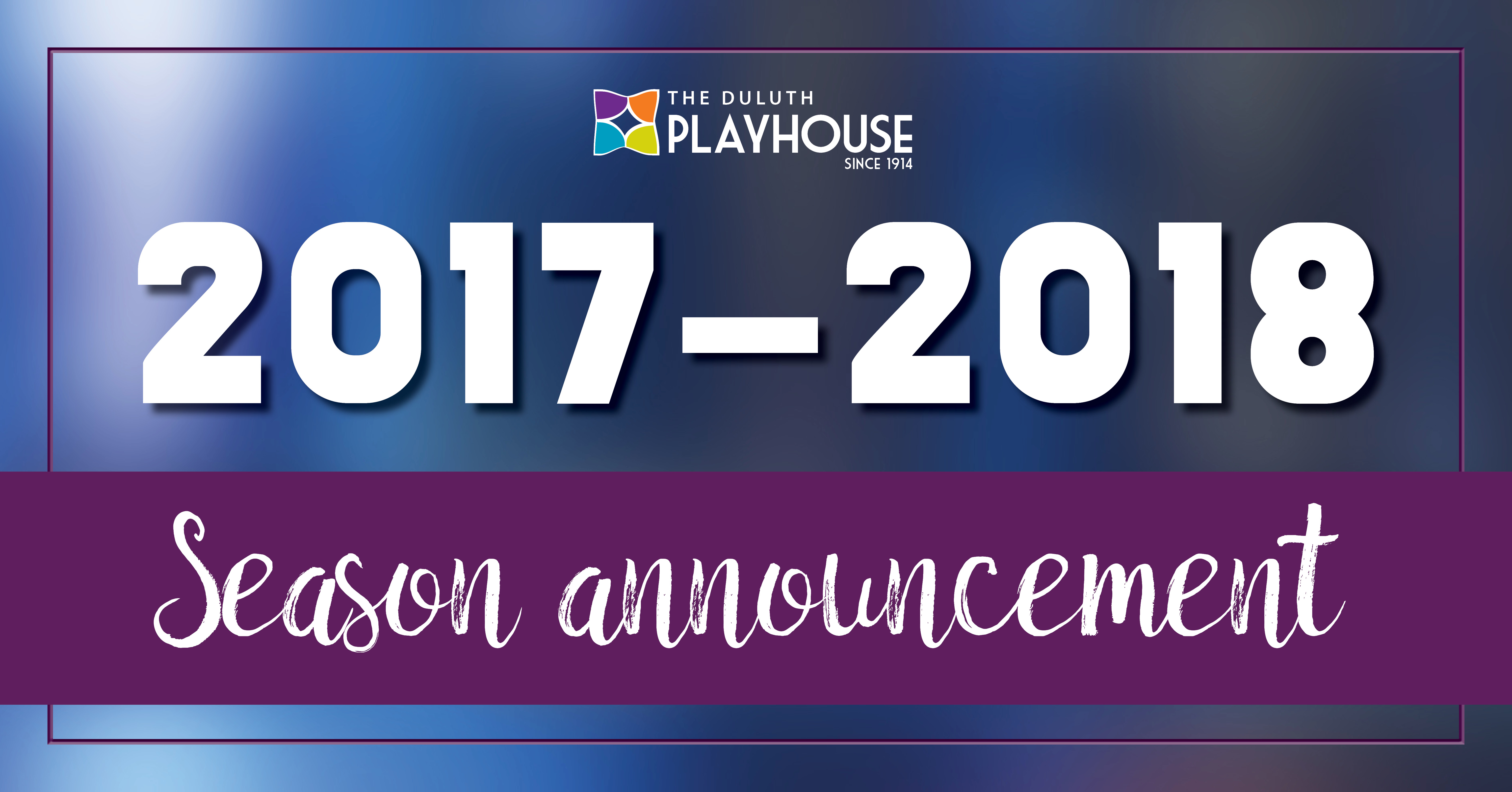 announcing the 2017 2018 seasons the duluth playhouse