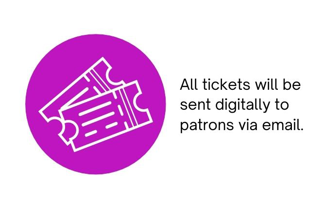 All tickets will be sent digitally to patrons via email.
