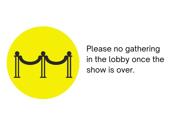 Please no gathering in the lobby before or after the show.